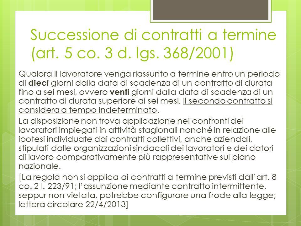 Successione di contratti a termine (art. 5 co. 3 d. lgs. 368/2001) Qualora il lavoratore venga riassunto a termine entro un periodo di dieci giorni da