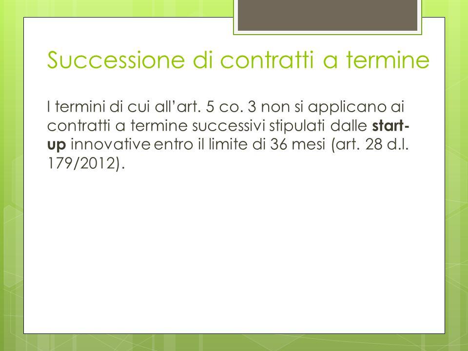Successione di contratti a termine I termini di cui all'art. 5 co. 3 non si applicano ai contratti a termine successivi stipulati dalle start- up inno