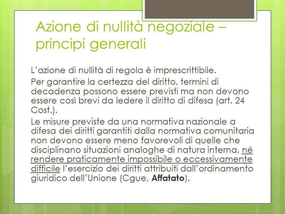 Azione di nullità negoziale – principi generali L'azione di nullità di regola è imprescrittibile. Per garantire la certezza del diritto, termini di de