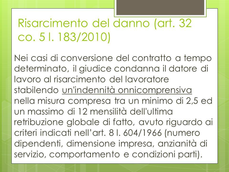 Risarcimento del danno (art. 32 co. 5 l. 183/2010) Nei casi di conversione del contratto a tempo determinato, il giudice condanna il datore di lavoro