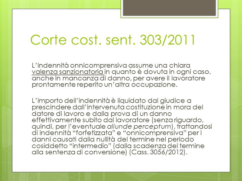 Corte cost. sent. 303/2011 L'indennità onnicomprensiva assume una chiara valenza sanzionatoria in quanto è dovuta in ogni caso, anche in mancanza di d