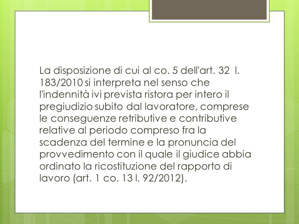 La disposizione di cui al co. 5 dell'art. 32 l. 183/2010 si interpreta nel senso che l'indennità ivi prevista ristora per intero il pregiudizio subito