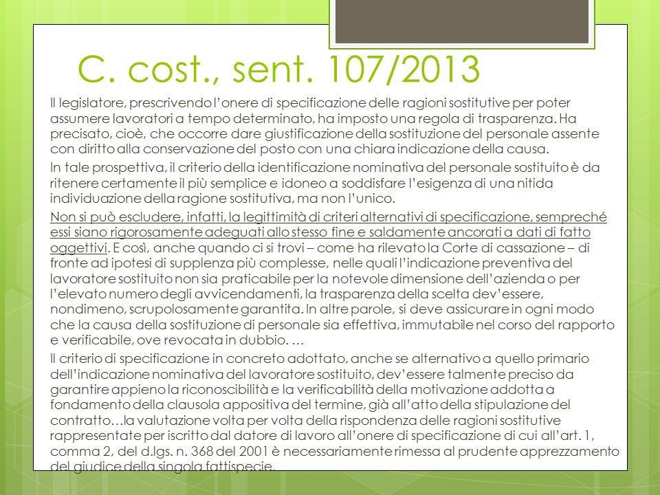 C. cost., sent. 107/2013 Il legislatore, prescrivendo l'onere di specificazione delle ragioni sostitutive per poter assumere lavoratori a tempo determ