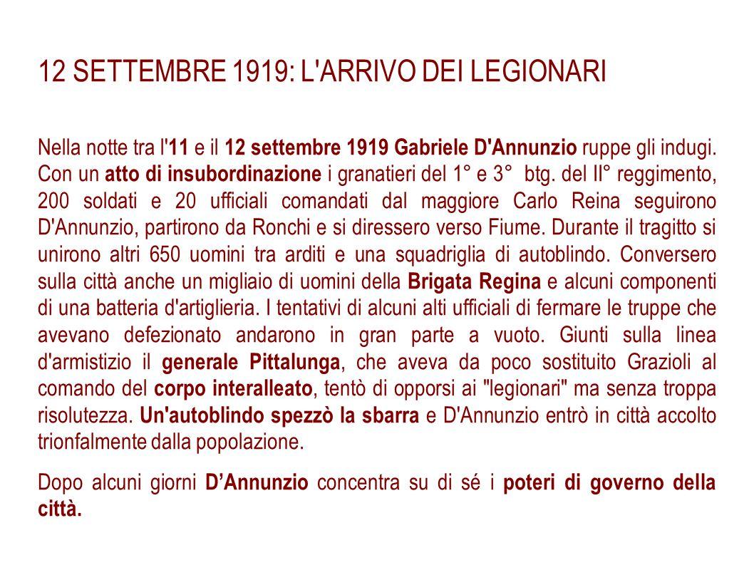 12 SETTEMBRE 1919: L'ARRIVO DEI LEGIONARI Nella notte tra l' 11 e il 12 settembre 1919 Gabriele D'Annunzio ruppe gli indugi. Con un atto di insubordin