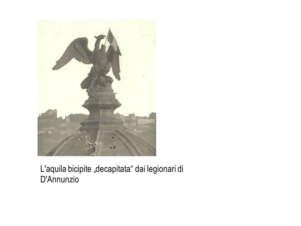 """L'aquila bicipite """"decapitata"""" dai legionari di D'Annunzio"""