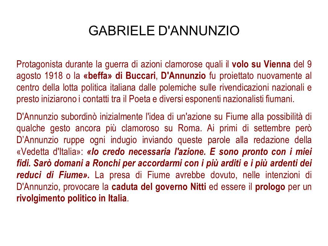 GABRIELE D'ANNUNZIO Protagonista durante la guerra di azioni clamorose quali il volo su Vienna del 9 agosto 1918 o la «beffa» di Buccari, D'Annunzio f