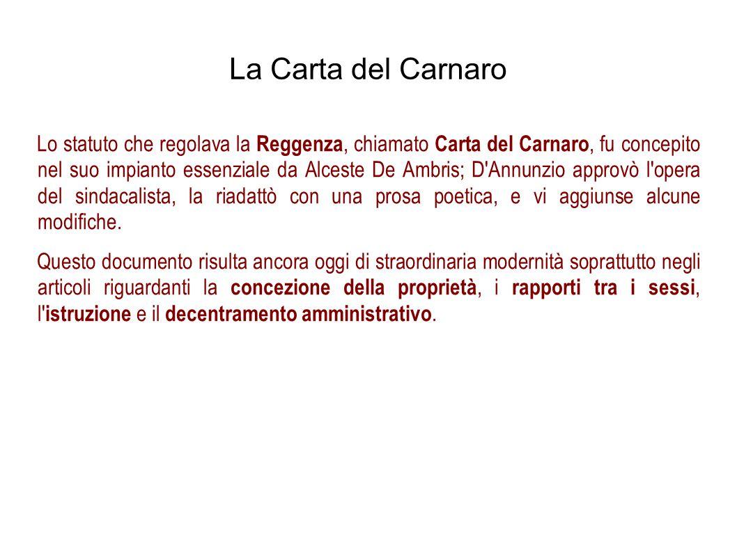 La Carta del Carnaro Lo statuto che regolava la Reggenza, chiamato Carta del Carnaro, fu concepito nel suo impianto essenziale da Alceste De Ambris; D
