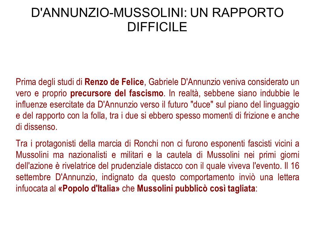 D'ANNUNZIO-MUSSOLINI: UN RAPPORTO DIFFICILE Prima degli studi di Renzo de Felice, Gabriele D'Annunzio veniva considerato un vero e proprio precursore
