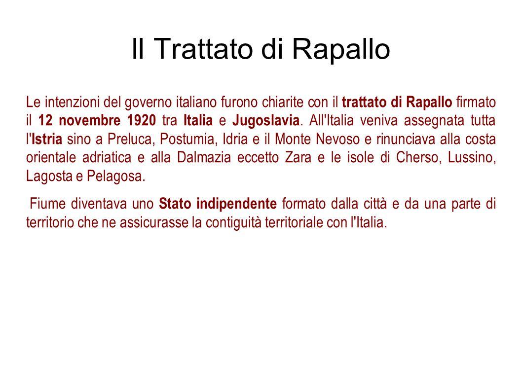 Il Trattato di Rapallo Le intenzioni del governo italiano furono chiarite con il trattato di Rapallo firmato il 12 novembre 1920 tra Italia e Jugoslav