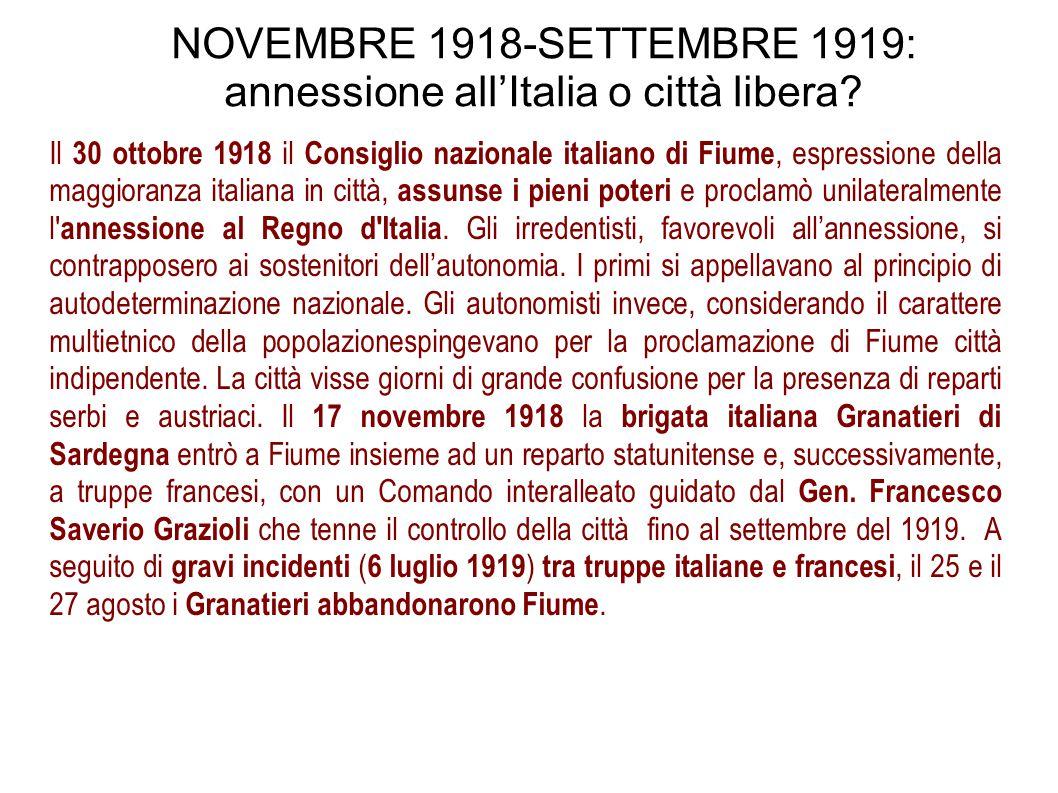 NOVEMBRE 1918-SETTEMBRE 1919: annessione all'Italia o città libera? Il 30 ottobre 1918 il Consiglio nazionale italiano di Fiume, espressione della mag