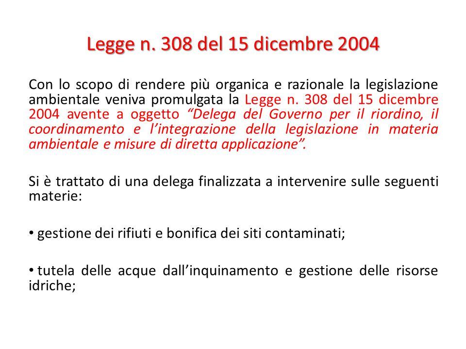 Legge n. 308 del 15 dicembre 2004 Con lo scopo di rendere più organica e razionale la legislazione ambientale veniva promulgata la Legge n. 308 del 15
