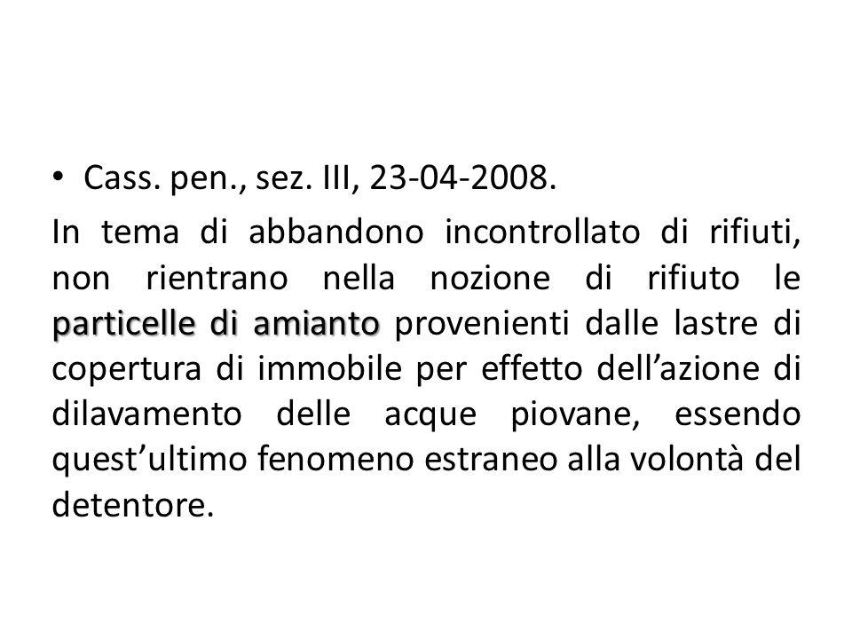Cass. pen., sez. III, 23-04-2008. particelle di amianto In tema di abbandono incontrollato di rifiuti, non rientrano nella nozione di rifiuto le parti
