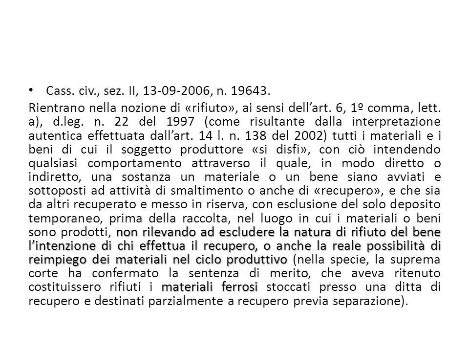 Cass. civ., sez. II, 13-09-2006, n. 19643. non rilevando ad escludere la natura di rifiuto del bene l'intenzione di chi effettua il recupero, o anche