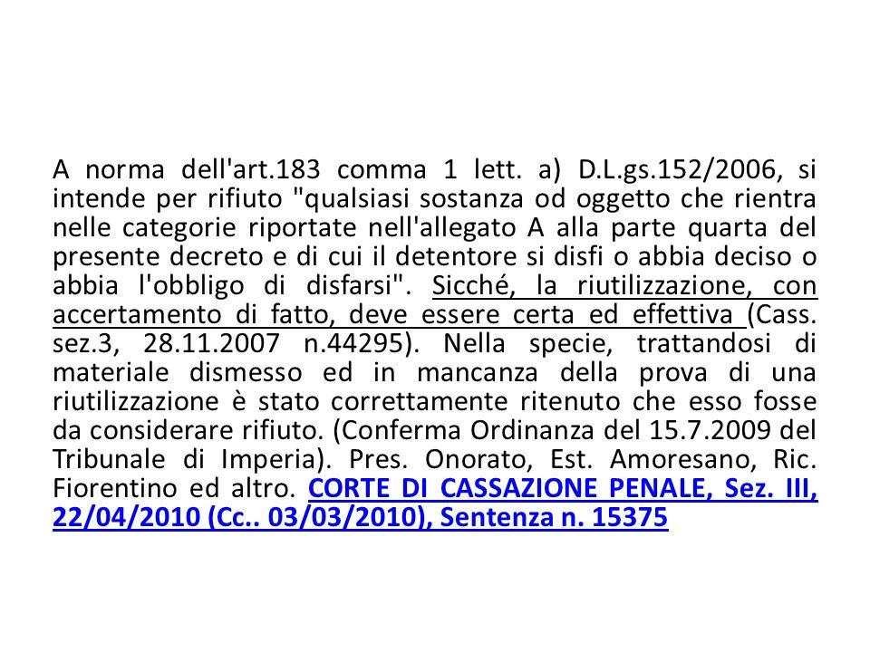 A norma dell'art.183 comma 1 lett. a) D.L.gs.152/2006, si intende per rifiuto