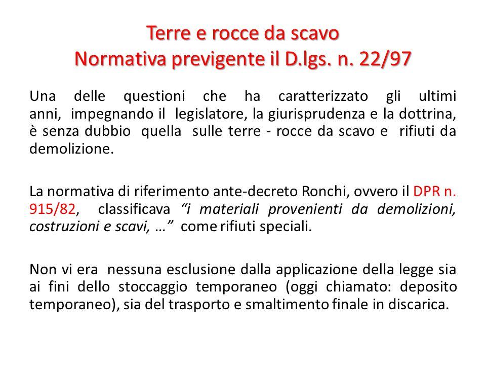 Terre e rocce da scavo Normativa previgente il D.lgs. n. 22/97 Una delle questioni che ha caratterizzato gli ultimi anni, impegnando il legislatore, l