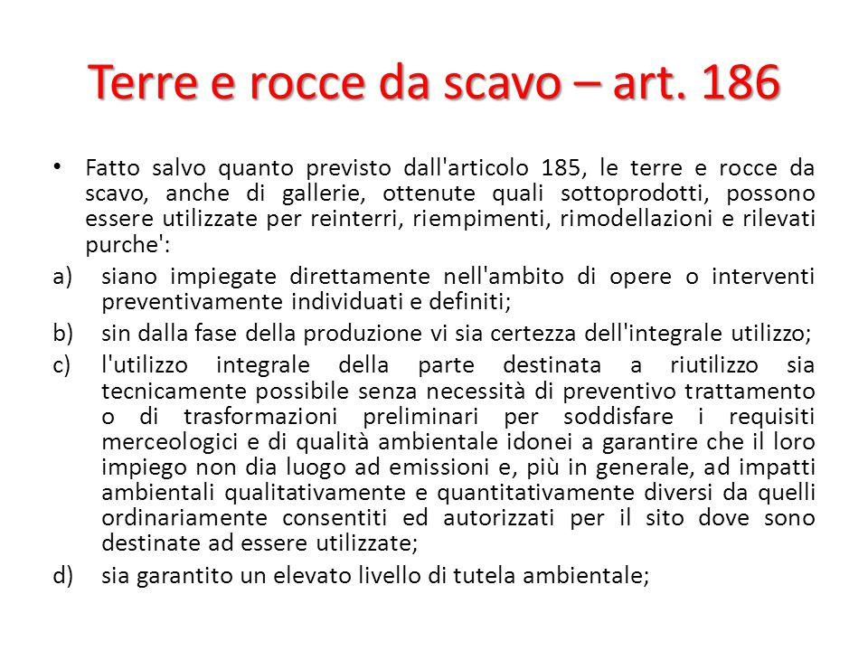 Terre e rocce da scavo – art. 186 Fatto salvo quanto previsto dall'articolo 185, le terre e rocce da scavo, anche di gallerie, ottenute quali sottopro