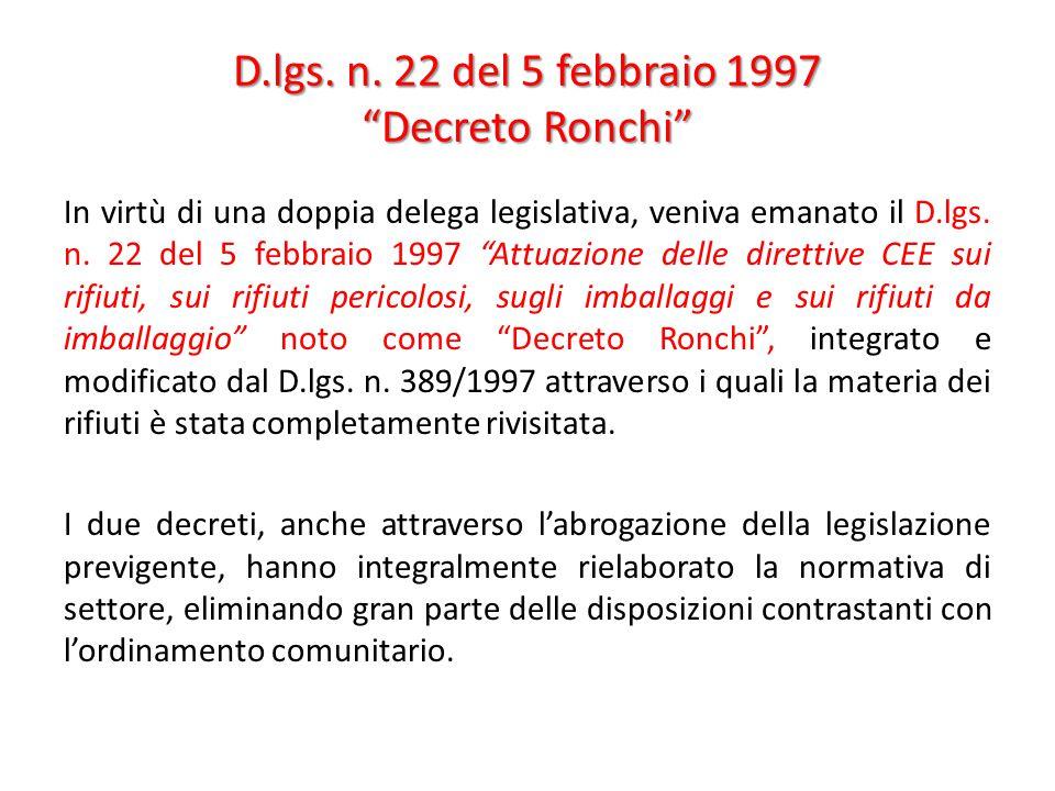 """D.lgs. n. 22 del 5 febbraio 1997 """"Decreto Ronchi"""" In virtù di una doppia delega legislativa, veniva emanato il D.lgs. n. 22 del 5 febbraio 1997 """"Attua"""