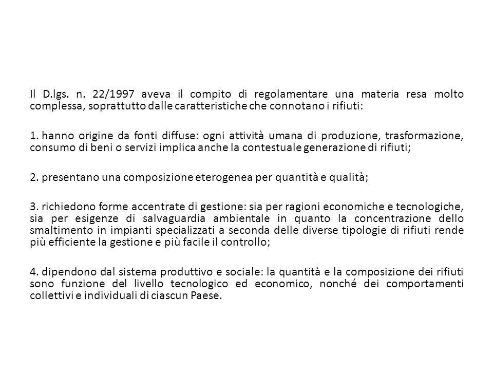 Il D.lgs. n. 22/1997 aveva il compito di regolamentare una materia resa molto complessa, soprattutto dalle caratteristiche che connotano i rifiuti: 1.