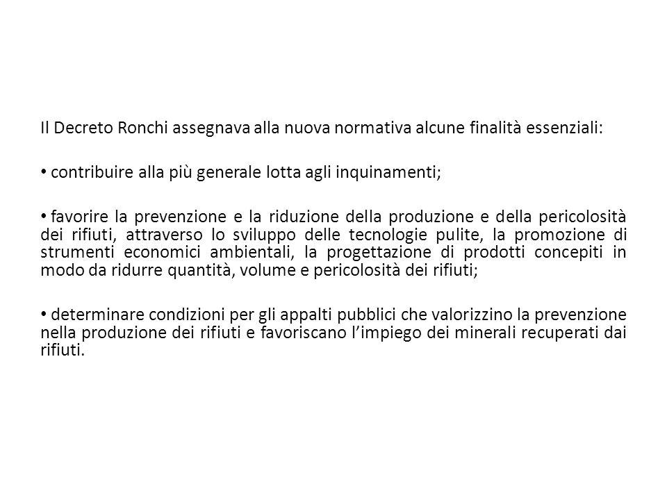 Il Decreto Ronchi assegnava alla nuova normativa alcune finalità essenziali: contribuire alla più generale lotta agli inquinamenti; favorire la preven