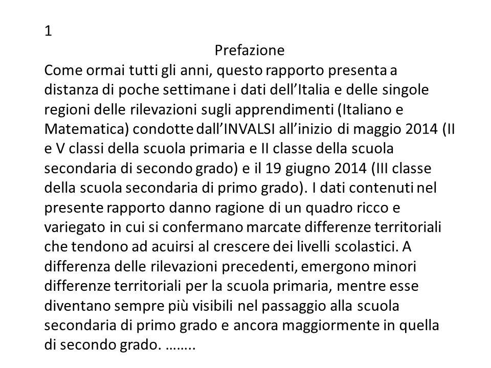 1 Prefazione Come ormai tutti gli anni, questo rapporto presenta a distanza di poche settimane i dati dell'Italia e delle singole regioni delle rileva