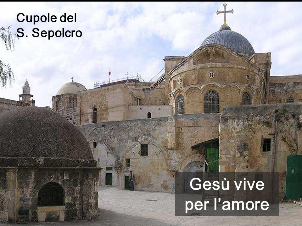 Gesù vive per l'amore Cupole del S. Sepolcro