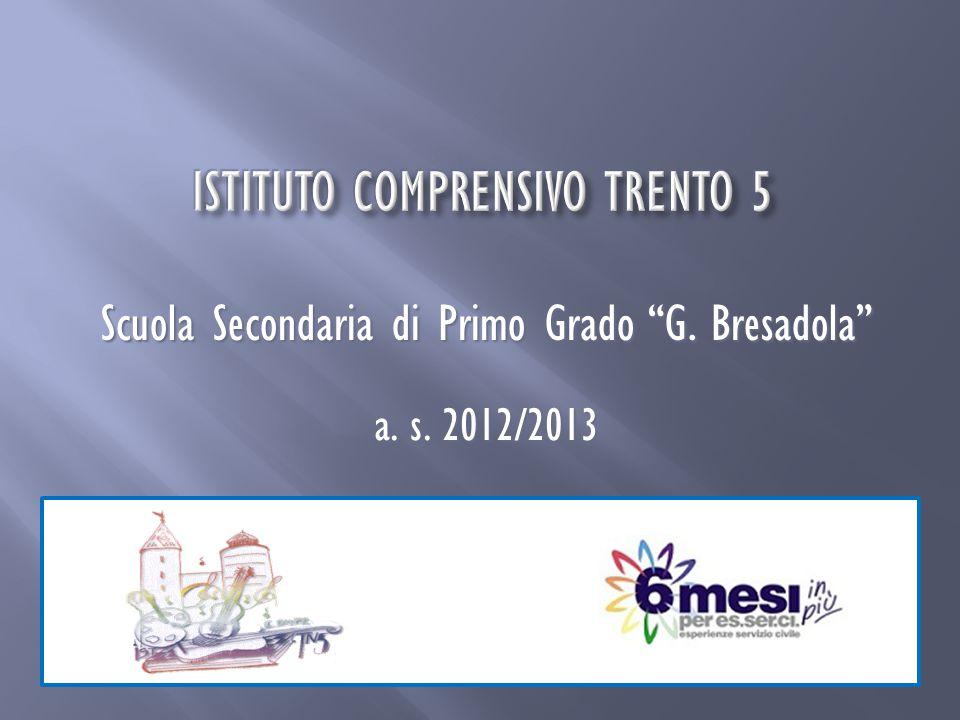 Scuola Secondaria di Primo Grado G. Bresadola a. s. 2012/2013 a. s. 2012/2013