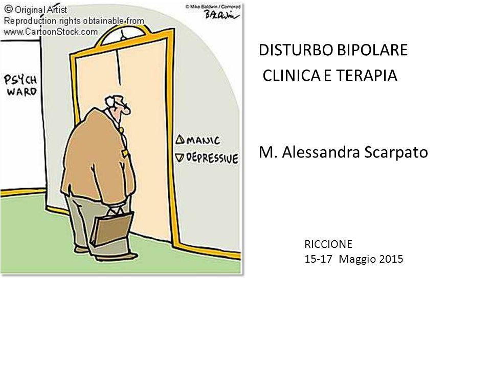 DISTURBO BIPOLARE CLINICA E TERAPIA M. Alessandra Scarpato RICCIONE 15-17 Maggio 2015