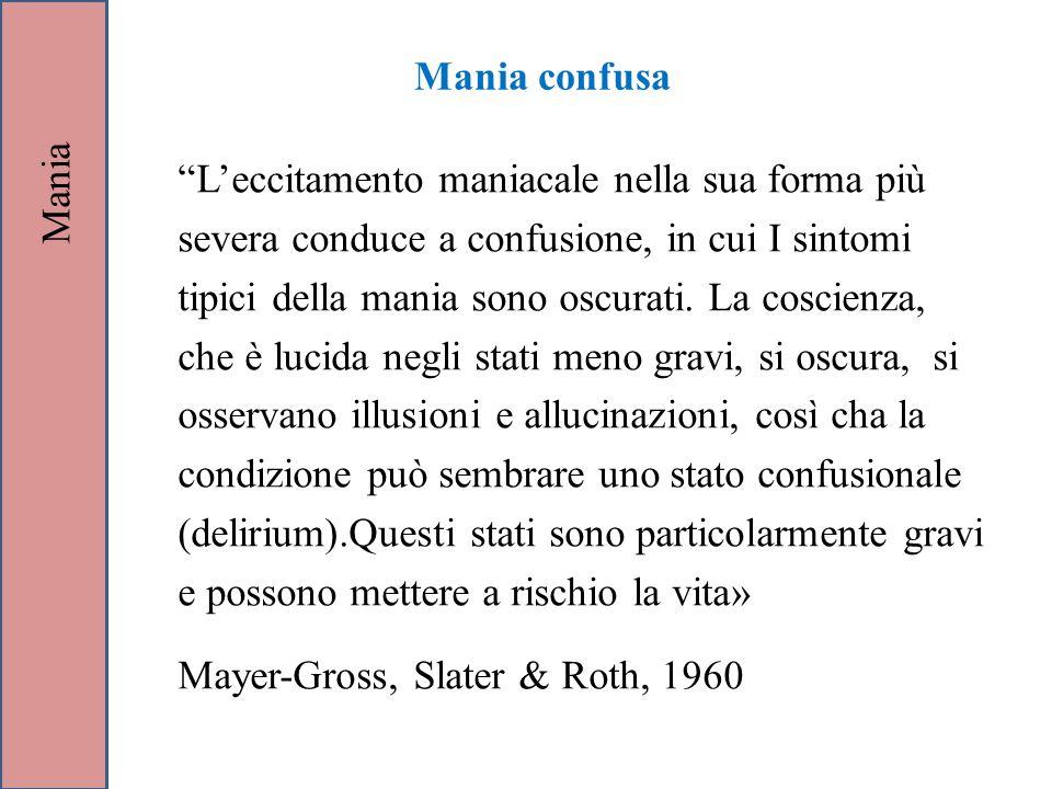 """Mania confusa """"L'eccitamento maniacale nella sua forma più severa conduce a confusione, in cui I sintomi tipici della mania sono oscurati. La coscienz"""