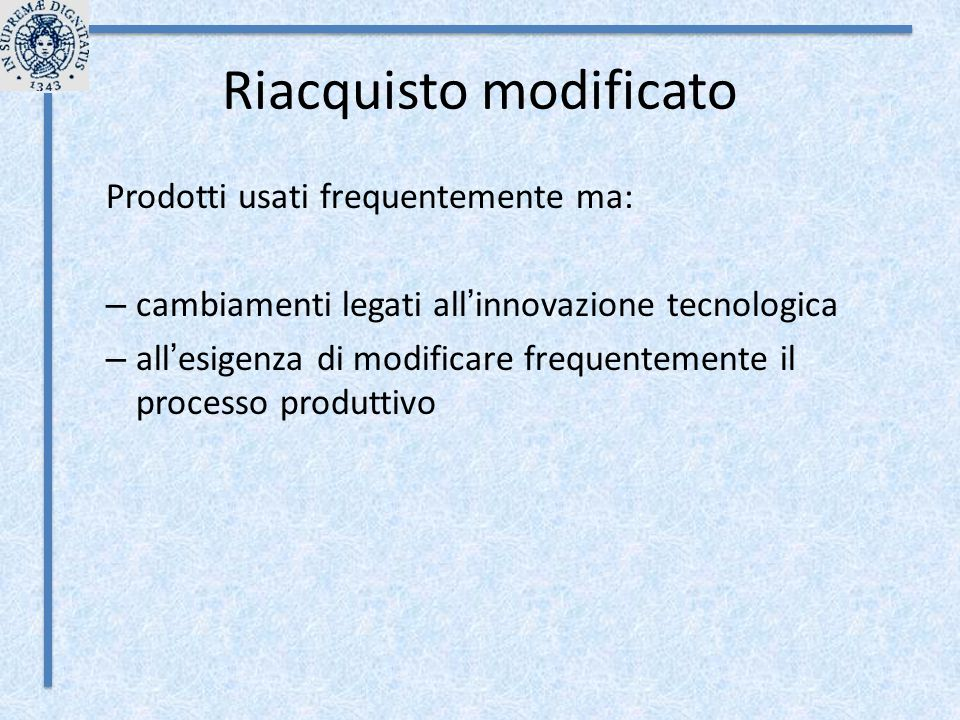 Riacquisto modificato Prodotti usati frequentemente ma: – cambiamenti legati all ' innovazione tecnologica – all ' esigenza di modificare frequentemen