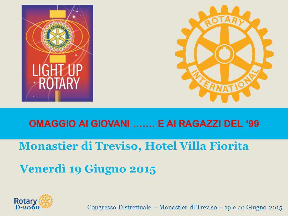 OMAGGIO AI GIOVANI.…… E AI RAGAZZI DEL '99 Monastier di Treviso, Hotel Villa Fiorita Venerdì 19 Giugno 2015 D-2060Congresso Distrettuale – Monastier d