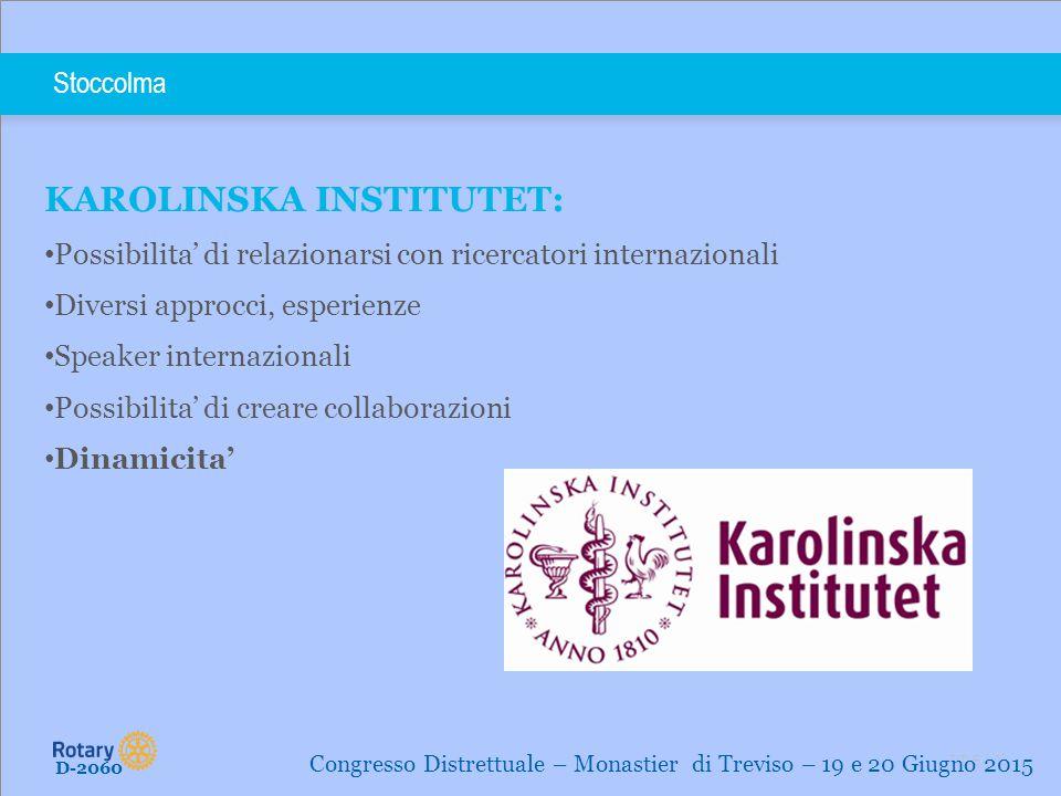 TITLE | 13 Stoccolma KAROLINSKA INSTITUTET: Possibilita' di relazionarsi con ricercatori internazionali Diversi approcci, esperienze Speaker internazi
