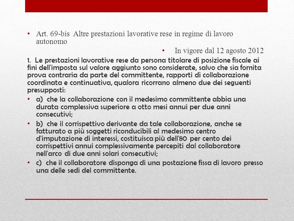 Art. 69-bis Altre prestazioni lavorative rese in regime di lavoro autonomo In vigore dal 12 agosto 2012 1. Le prestazioni lavorative rese da persona t