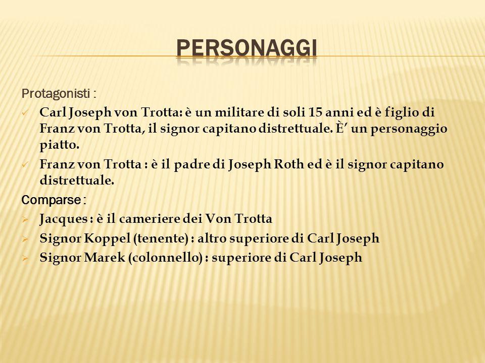Protagonisti : Carl Joseph von Trotta: è un militare di soli 15 anni ed è figlio di Franz von Trotta, il signor capitano distrettuale.