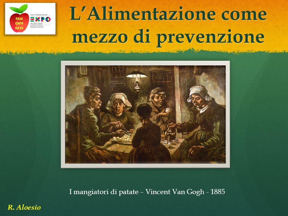 L'Alimentazione come mezzo di prevenzione R. Aloesio I mangiatori di patate – Vincent Van Gogh - 1885
