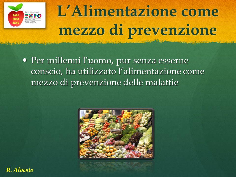 L'Alimentazione come mezzo di prevenzione Per millenni l'uomo, pur senza esserne conscio, ha utilizzato l'alimentazione come mezzo di prevenzione dell