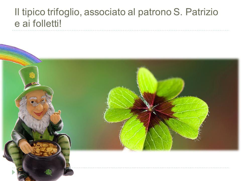 Il tipico trifoglio, associato al patrono S. Patrizio e ai folletti!