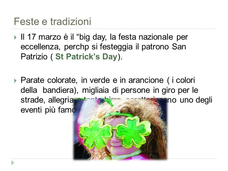 Feste e tradizioni  Il 17 marzo è il big day, la festa nazionale per eccellenza, perchp si festeggia il patrono San Patrizio ( St Patrick's Day).