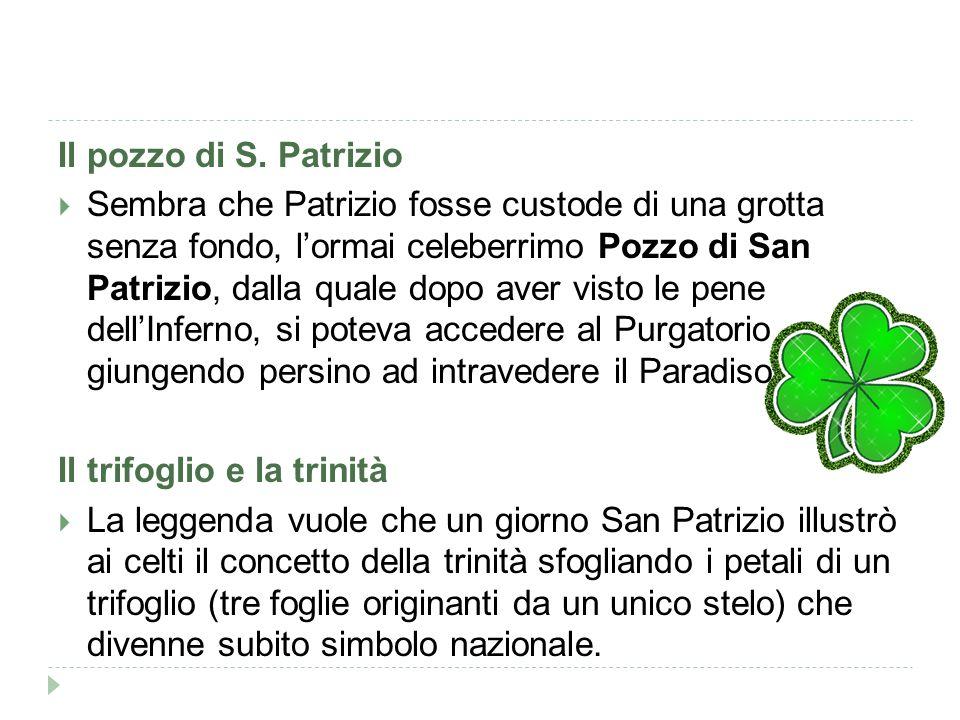 Il pozzo di S. Patrizio  Sembra che Patrizio fosse custode di una grotta senza fondo, l'ormai celeberrimo Pozzo di San Patrizio, dalla quale dopo ave