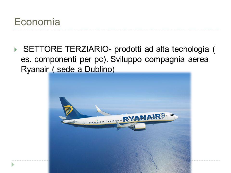 Economia  SETTORE TERZIARIO- prodotti ad alta tecnologia ( es. componenti per pc). Sviluppo compagnia aerea Ryanair ( sede a Dublino)