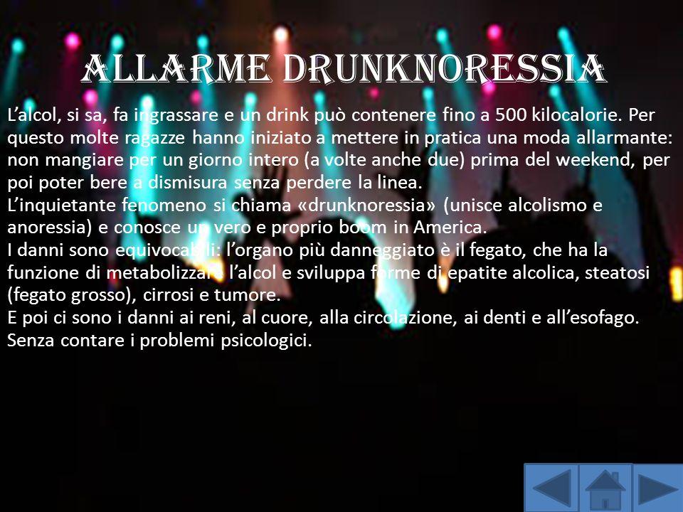 ALLARME DRUNKNORESSIA L'alcol, si sa, fa ingrassare e un drink può contenere fino a 500 kilocalorie. Per questo molte ragazze hanno iniziato a mettere