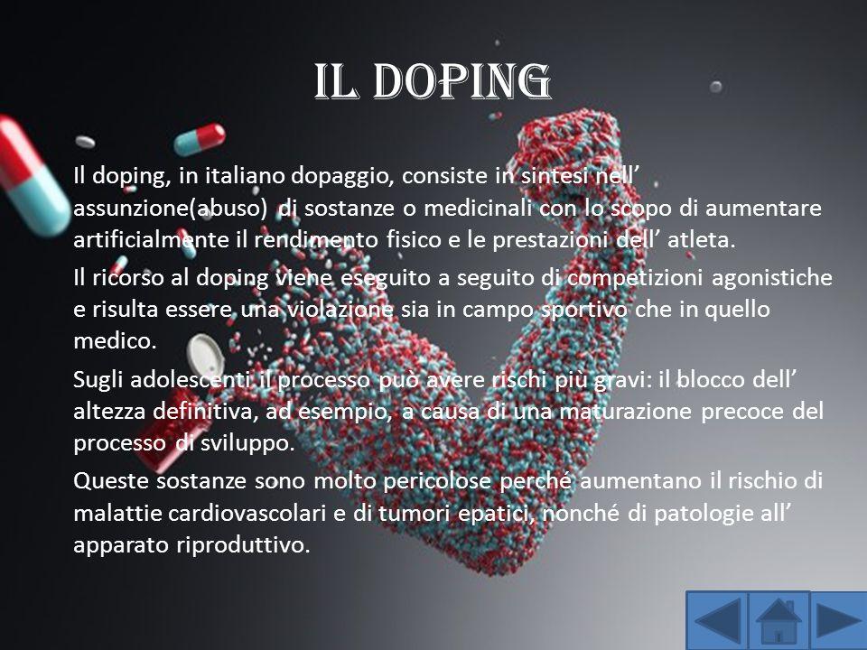 IL DOPING Il doping, in italiano dopaggio, consiste in sintesi nell' assunzione(abuso) di sostanze o medicinali con lo scopo di aumentare artificialme