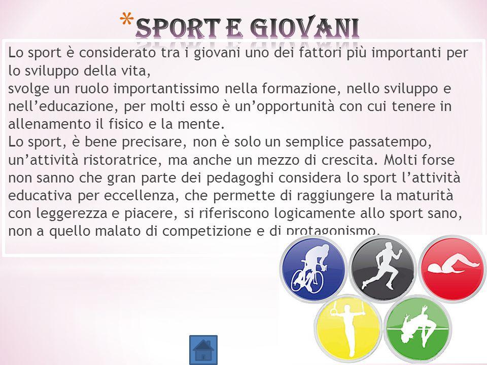 Lo sport è considerato tra i giovani uno dei fattori più importanti per lo sviluppo della vita, svolge un ruolo importantissimo nella formazione, nell