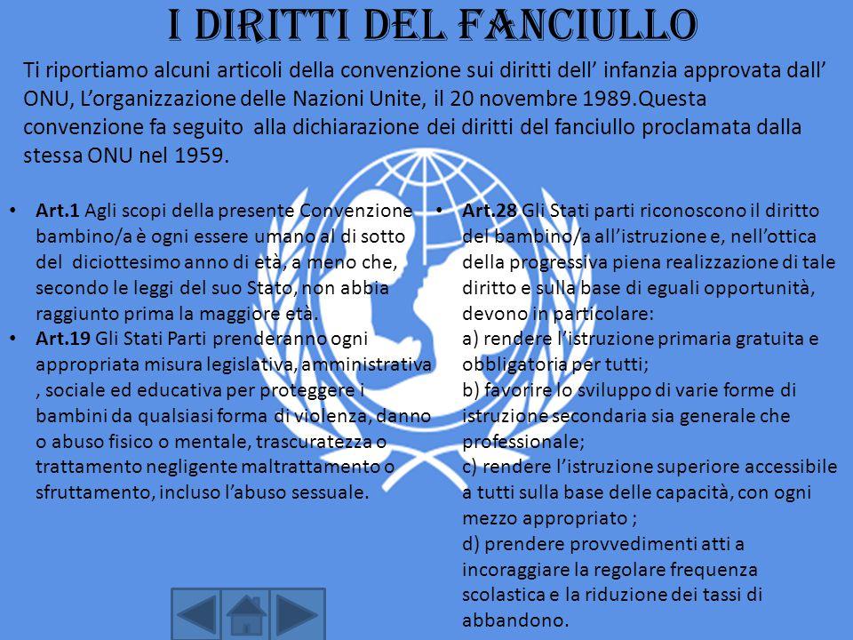 I DIRITTI DEL FANCIULLO Ti riportiamo alcuni articoli della convenzione sui diritti dell' infanzia approvata dall' ONU, L'organizzazione delle Nazioni