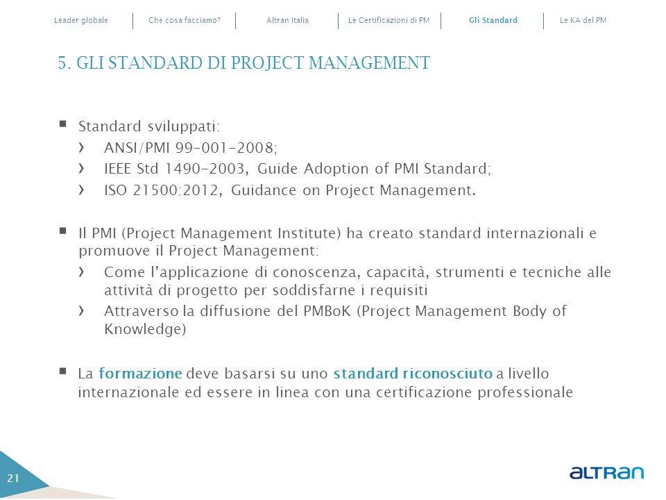 21  Standard sviluppati: › ANSI/PMI 99-001-2008; › IEEE Std 1490-2003, Guide Adoption of PMI Standard; › ISO 21500:2012, Guidance on Project Management.