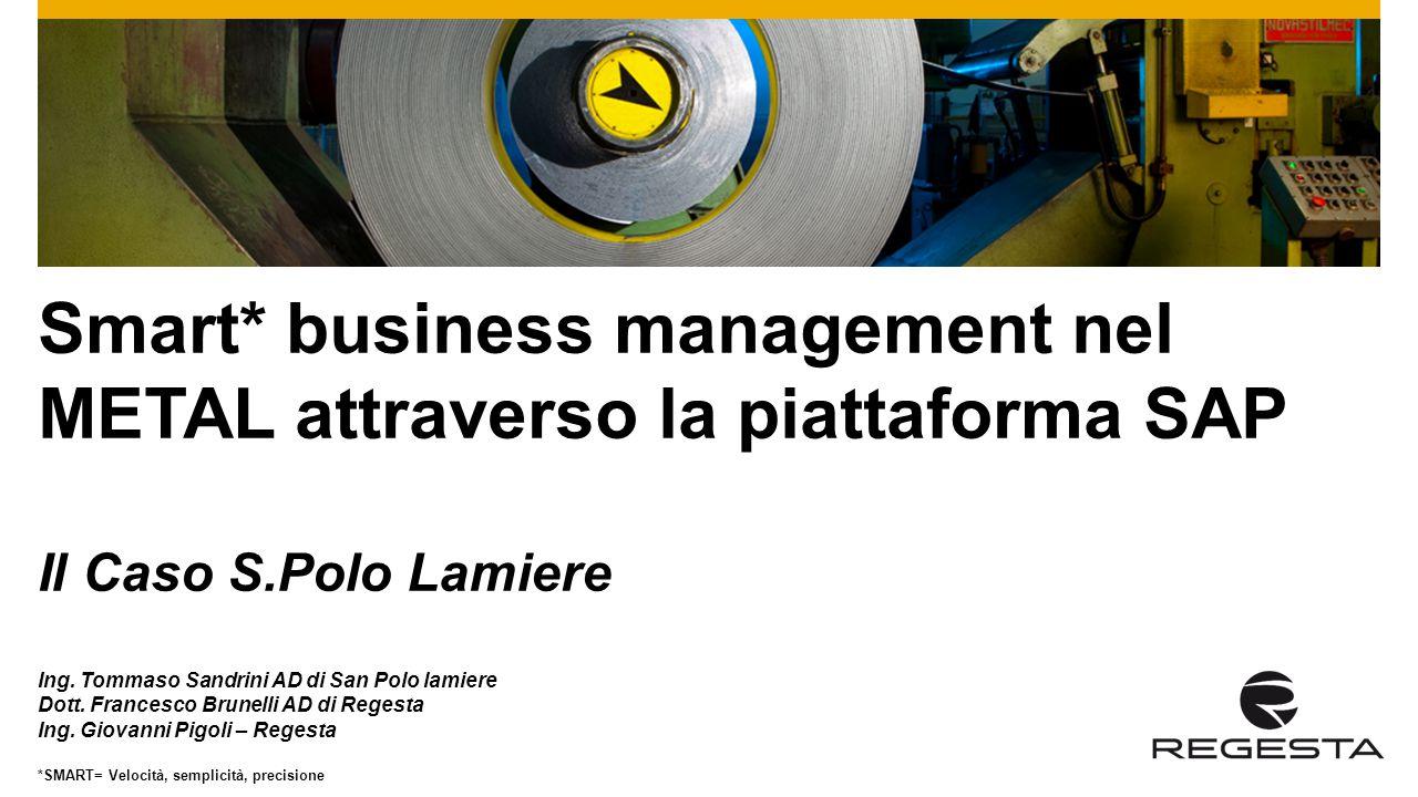 Smart* business management nel METAL attraverso la piattaforma SAP Il Caso S.Polo Lamiere Ing.