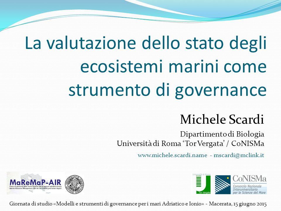 La valutazione dello stato degli ecosistemi marini come strumento di governance Michele Scardi Dipartimento di Biologia Università di Roma 'Tor Vergat