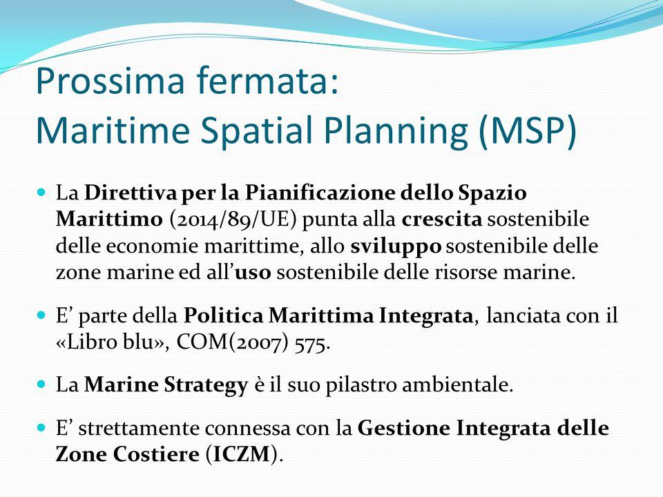 Prossima fermata: Maritime Spatial Planning (MSP) La Direttiva per la Pianificazione dello Spazio Marittimo (2014/89/UE) punta alla crescita sostenibi