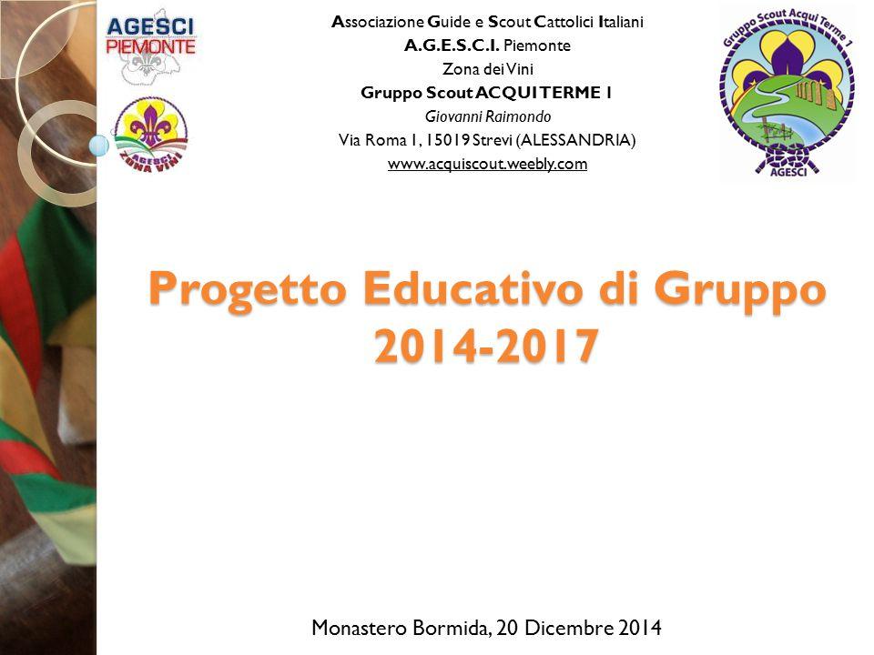 Progetto Educativo di Gruppo 2014-2017 Associazione Guide e Scout Cattolici Italiani A.G.E.S.C.I. Piemonte Zona dei Vini Gruppo Scout ACQUI TERME 1 Gi