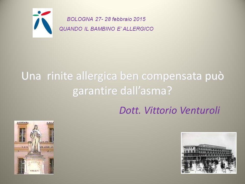 Una rinite allergica ben compensata può garantire dall'asma? Dott. Vittorio Venturoli BOLOGNA 27- 28 febbraio 2015 QUANDO IL BAMBINO E' ALLERGICO