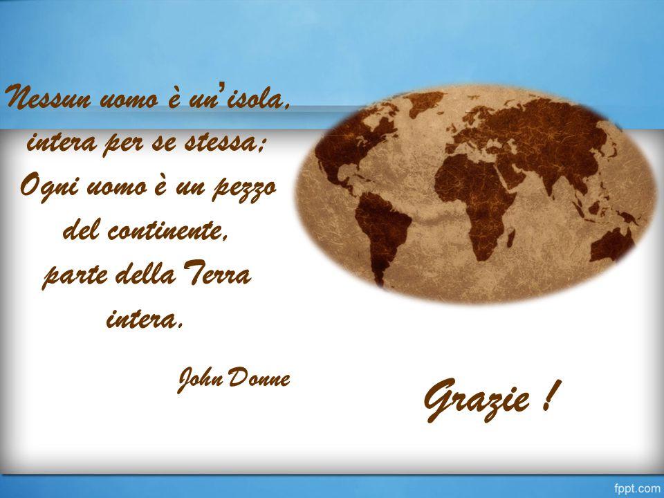 Nessun uomo è un'isola, intera per se stessa; Ogni uomo è un pezzo del continente, parte della Terra intera.